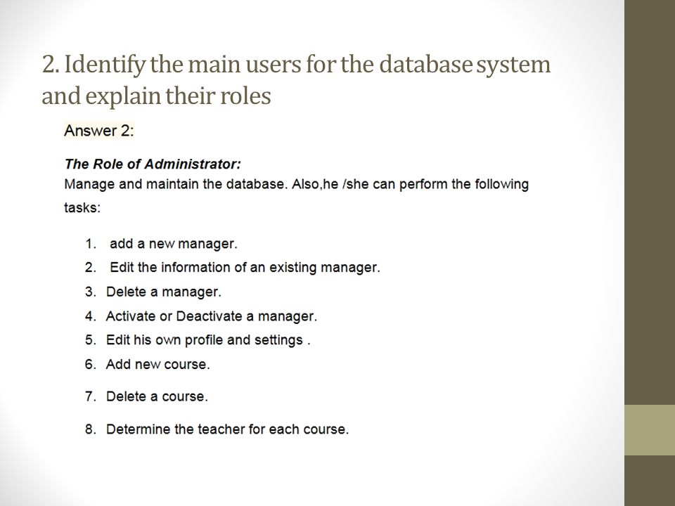 2. Identify the main users for the database system and explain their roles