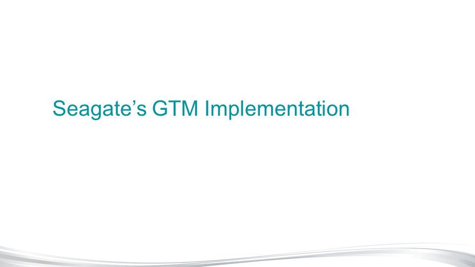 Seagate's GTM Implementation