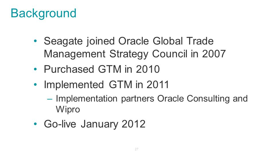 Background Seagate joined Oracle Global Trade Management Strategy Council in 2007. Purchased GTM in 2010.