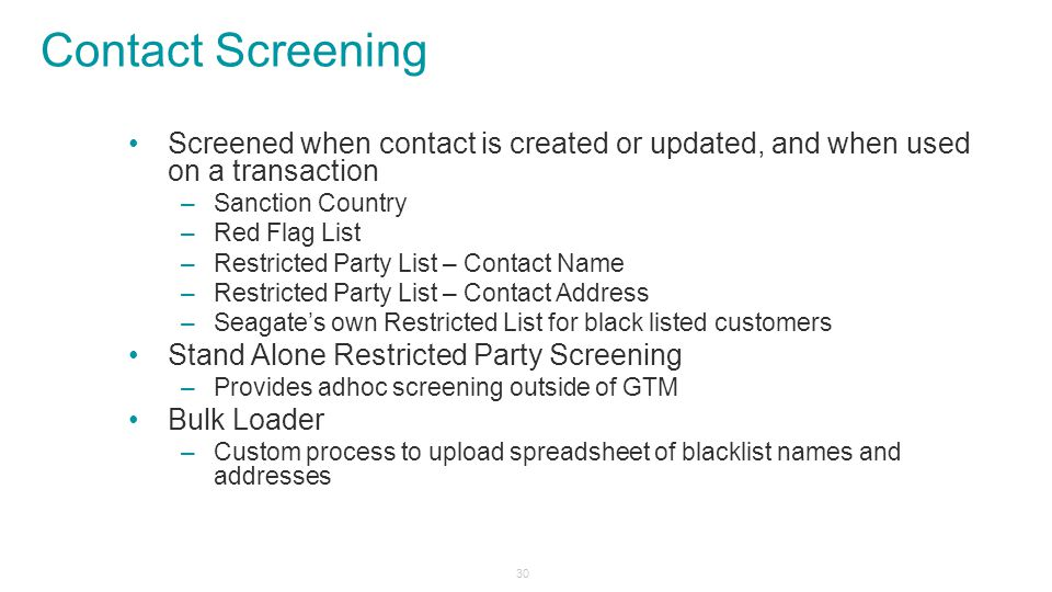 Contact Screening Screened when contact is created or updated, and when used on a transaction. Sanction Country.