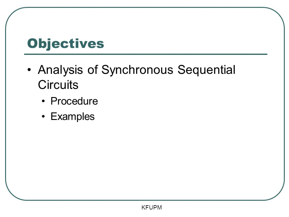Objectives Analysis of Synchronous Sequential Circuits Procedure