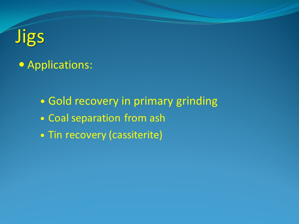 Jigs Applications: Gold recovery in primary grinding