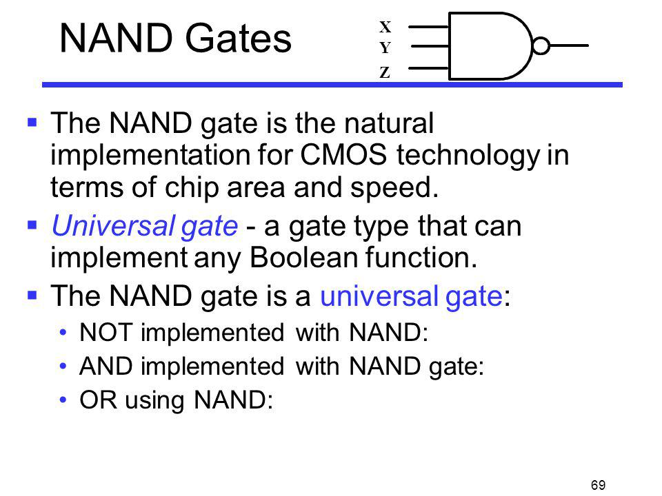 NAND Gates X. Y. Z. The NAND gate is the natural implementation for CMOS technology in terms of chip area and speed.