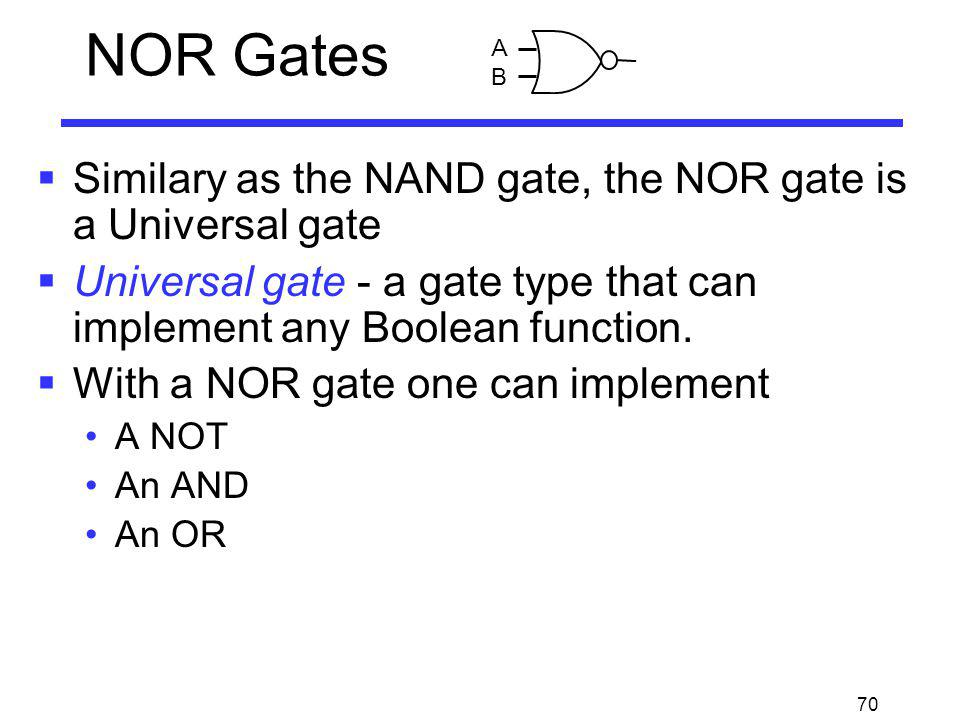 NOR Gates Similary as the NAND gate, the NOR gate is a Universal gate