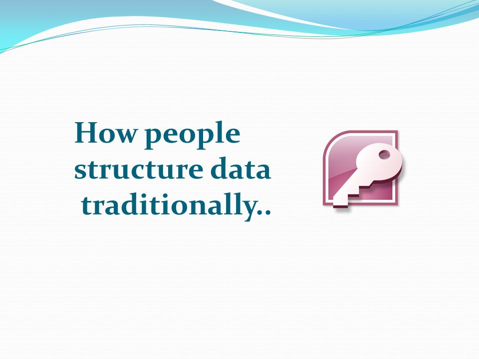 How people structure data traditionally..