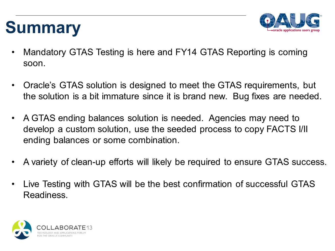 Summary Mandatory GTAS Testing is here and FY14 GTAS Reporting is coming soon.