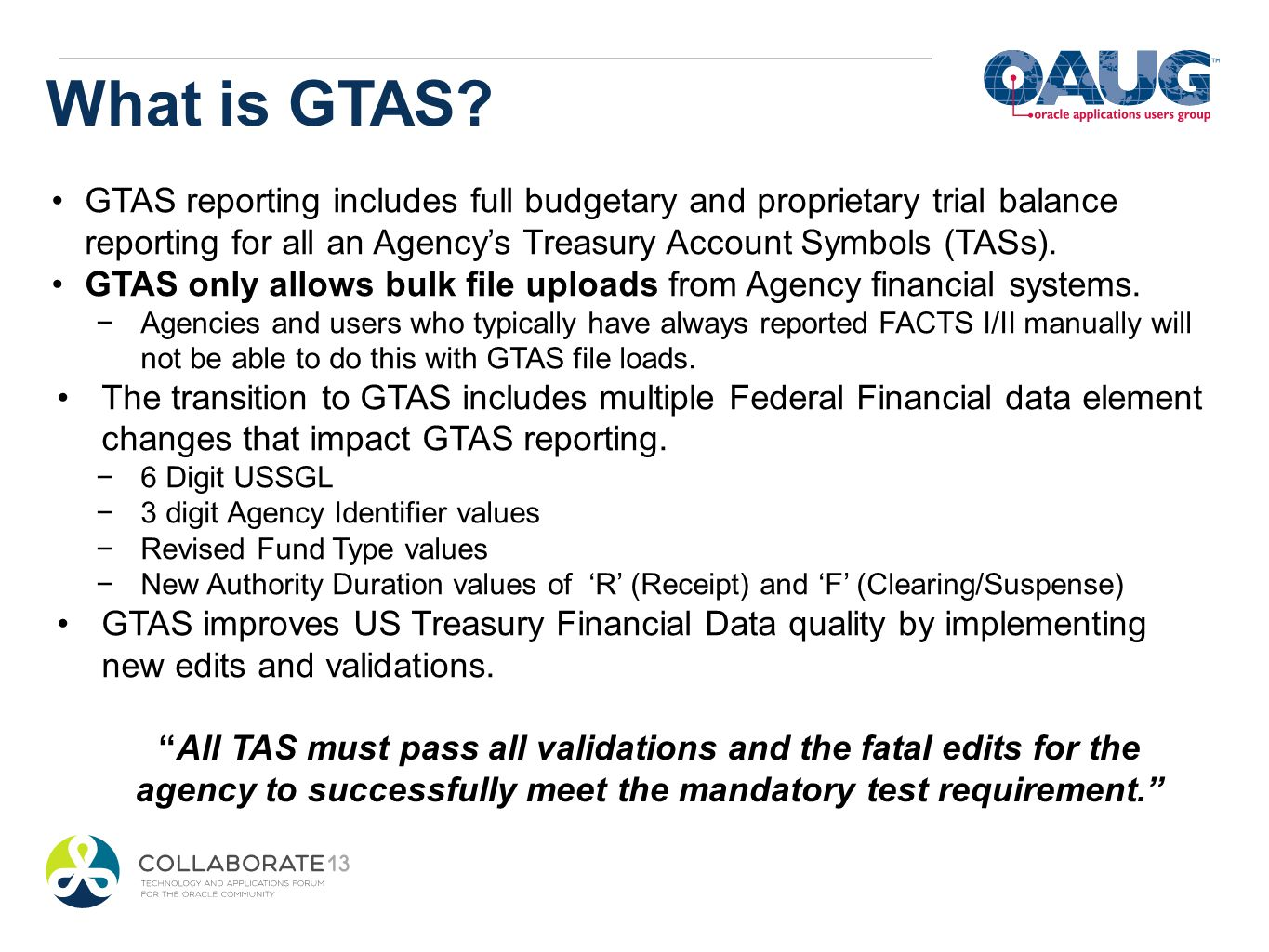 What is GTAS GTAS reporting includes full budgetary and proprietary trial balance reporting for all an Agency's Treasury Account Symbols (TASs).
