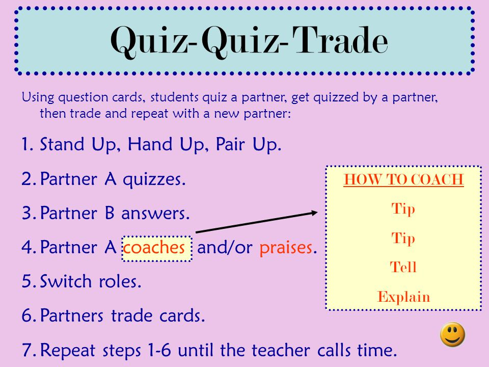 Quiz-Quiz-Trade Stand Up, Hand Up, Pair Up. Partner A quizzes.