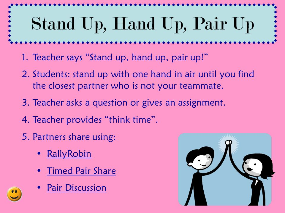 Stand Up, Hand Up, Pair Up Teacher says Stand up, hand up, pair up!