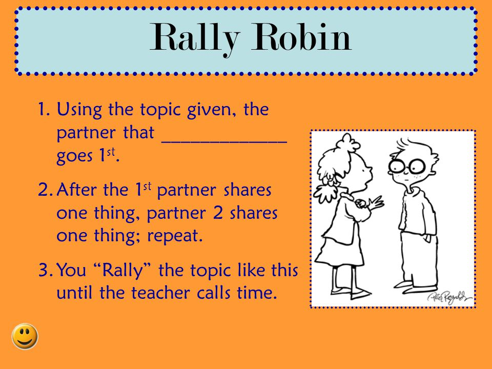 Rally Robin Using the topic given, the partner that _____________ goes 1st.