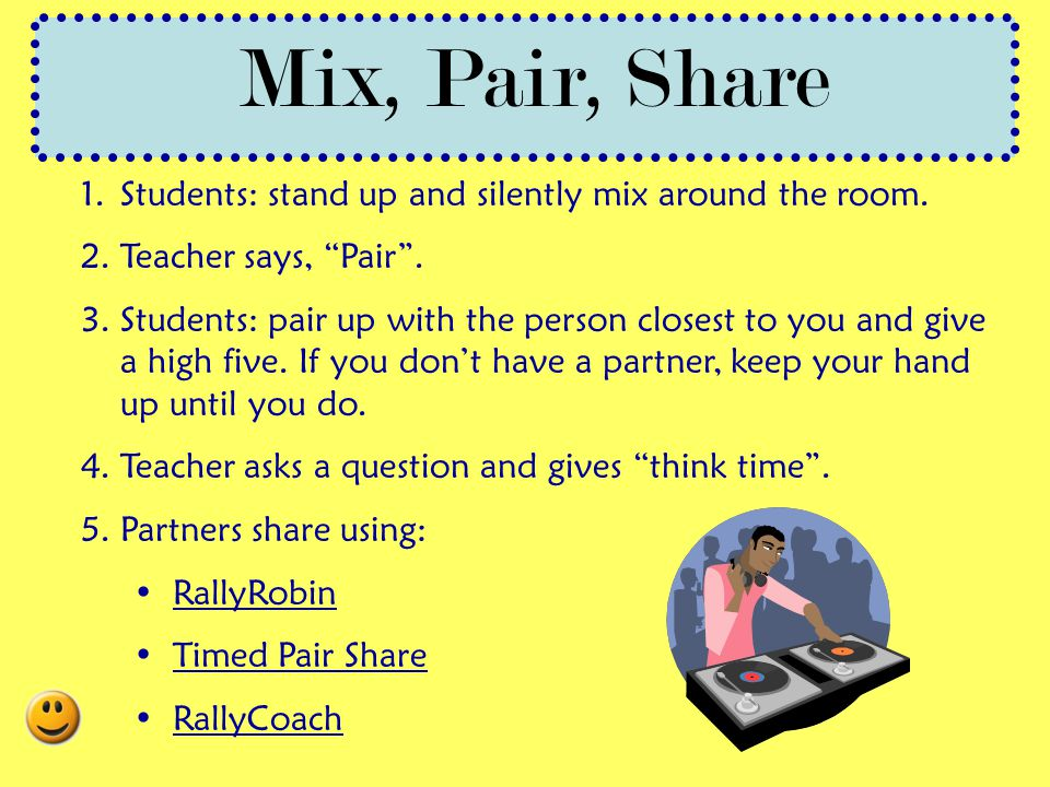 Mix, Pair, Share Students: stand up and silently mix around the room.