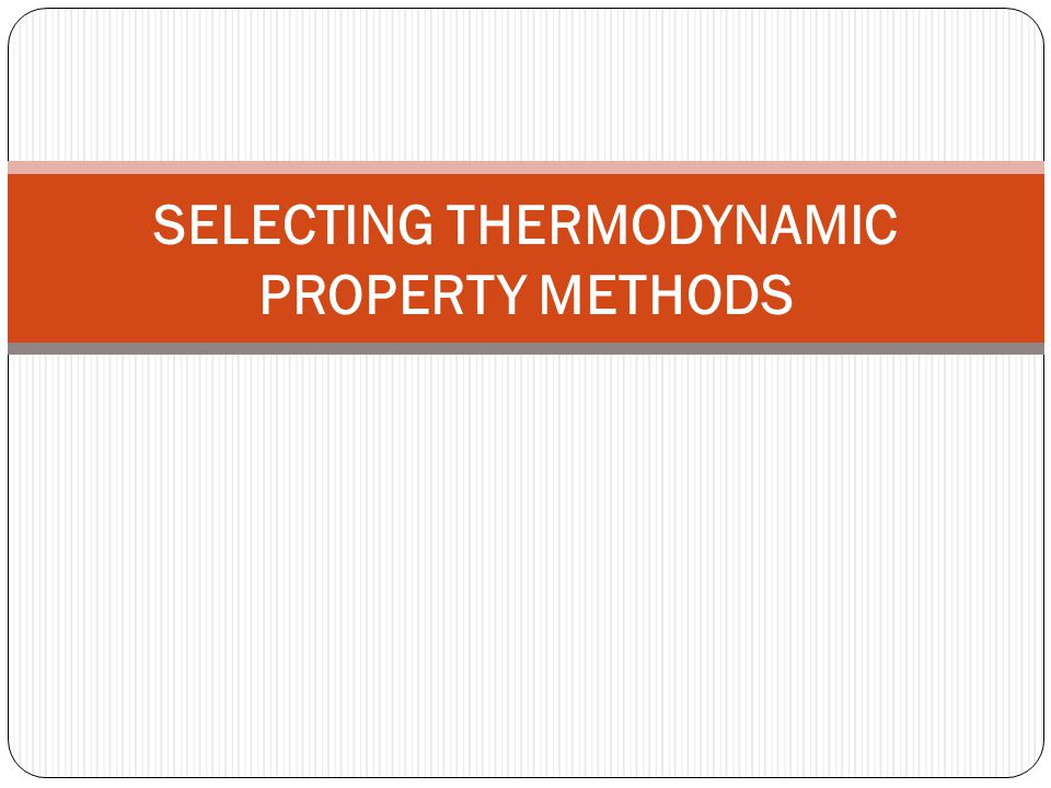 SELECTING THERMODYNAMIC PROPERTY METHODS