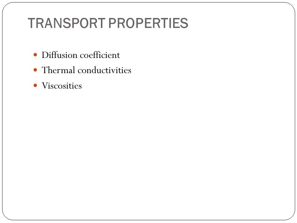 TRANSPORT PROPERTIES Diffusion coefficient Thermal conductivities