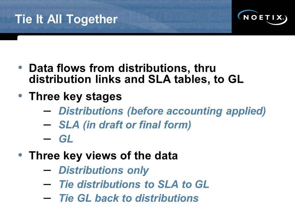 Tie It All Together Data flows from distributions, thru distribution links and SLA tables, to GL. Three key stages.