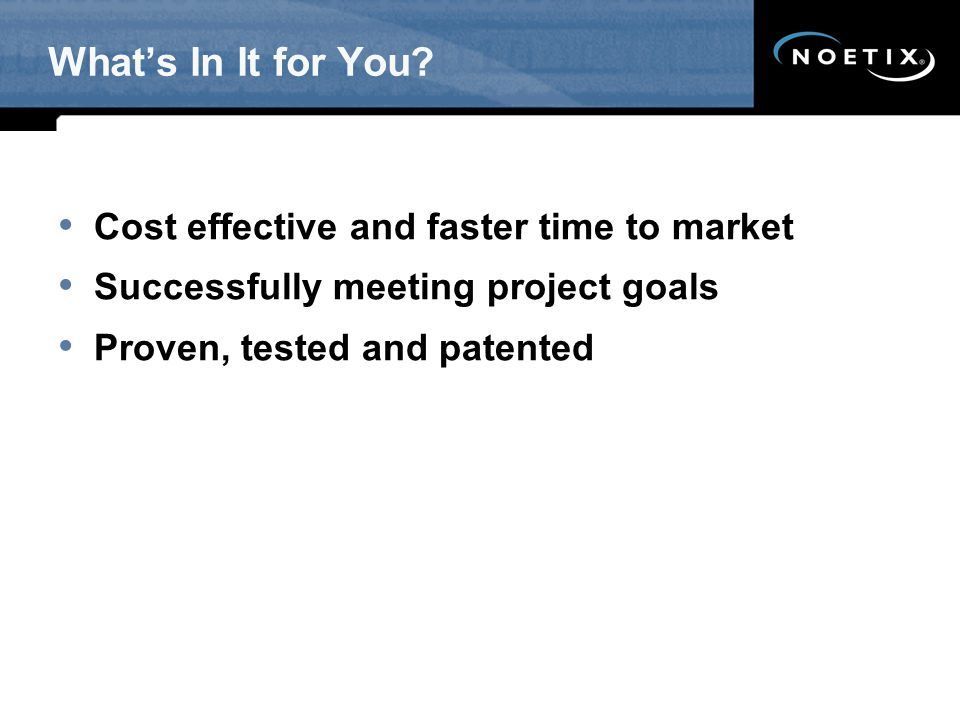What's In It for You Cost effective and faster time to market