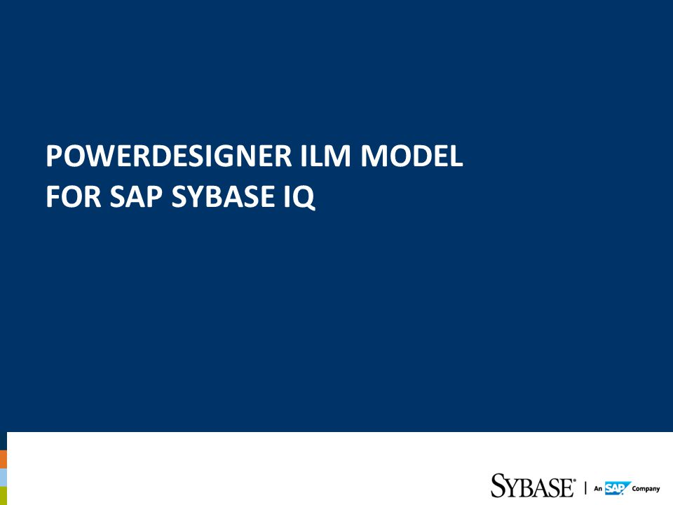 PowerDesigner ILM Model for SAP SYBASE IQ