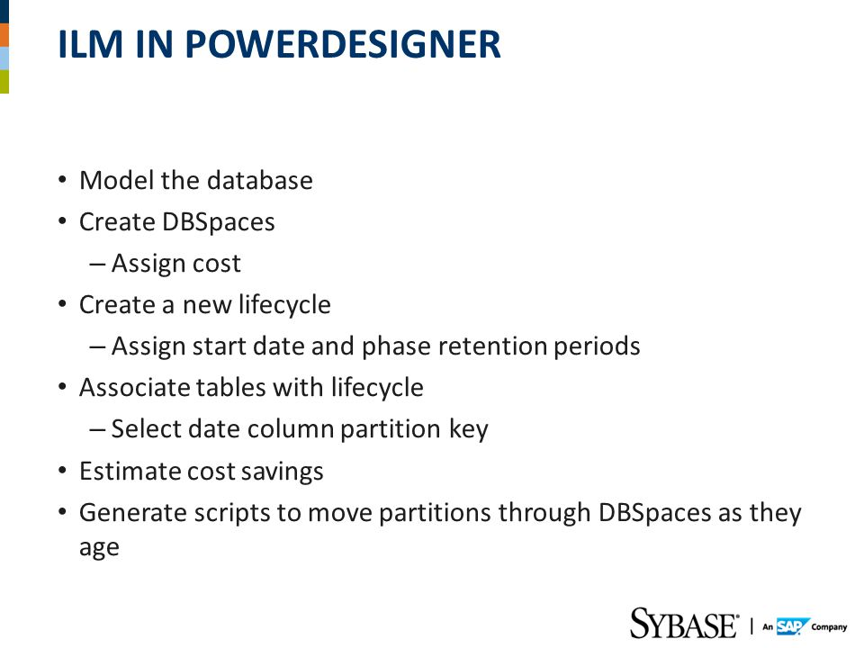ILM in PowerDesigner Model the database Create DBSpaces Assign cost