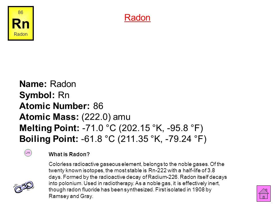 Rn Radon Name: Radon Symbol: Rn