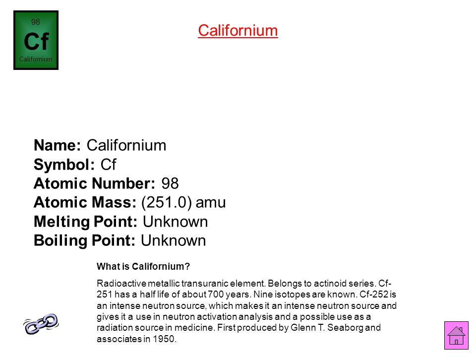 98 Cf. Californium. Californium.