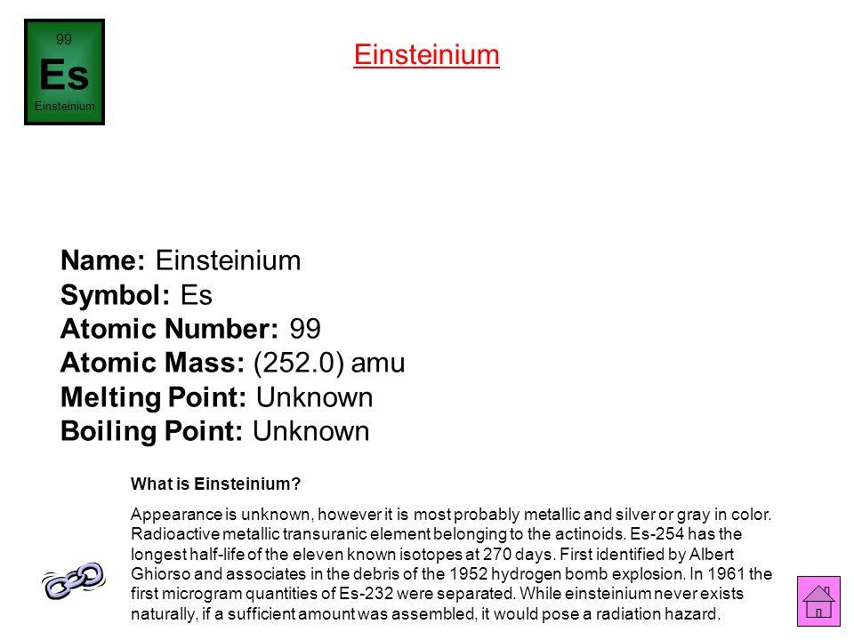 99 Es. Einsteinium. Einsteinium.