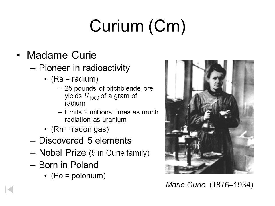 Curium (Cm) Madame Curie Pioneer in radioactivity