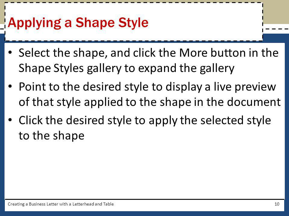 Applying a Shape Style Select the shape, and click the More button in the Shape Styles gallery to expand the gallery.