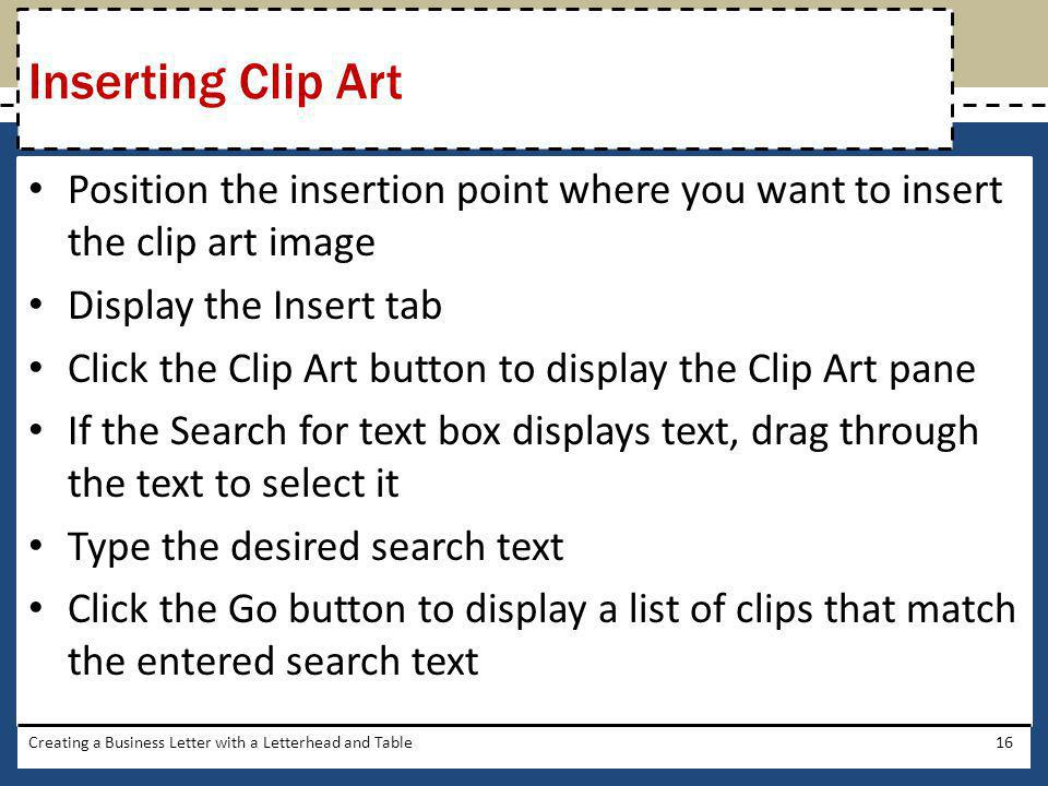 Inserting Clip Art Position the insertion point where you want to insert the clip art image. Display the Insert tab.