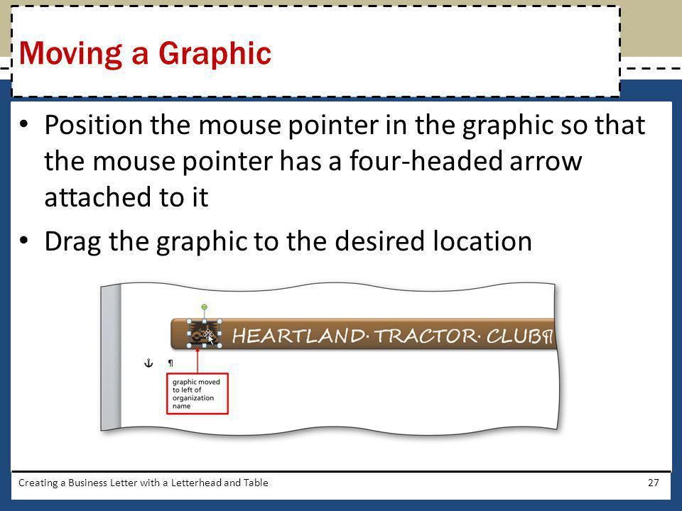Moving a Graphic Position the mouse pointer in the graphic so that the mouse pointer has a four-headed arrow attached to it.
