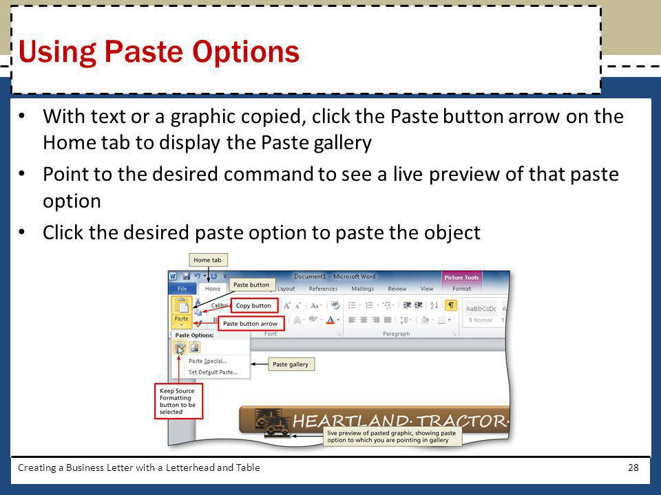Using Paste Options With text or a graphic copied, click the Paste button arrow on the Home tab to display the Paste gallery.