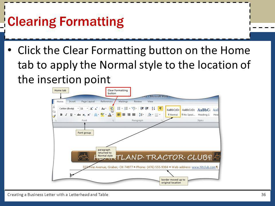 Clearing Formatting Click the Clear Formatting button on the Home tab to apply the Normal style to the location of the insertion point.