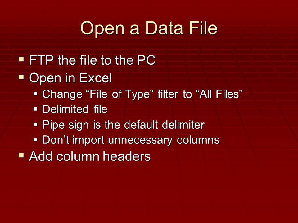 Open a Data File FTP the file to the PC Open in Excel