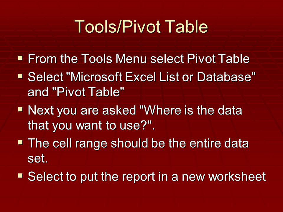 Tools/Pivot Table From the Tools Menu select Pivot Table