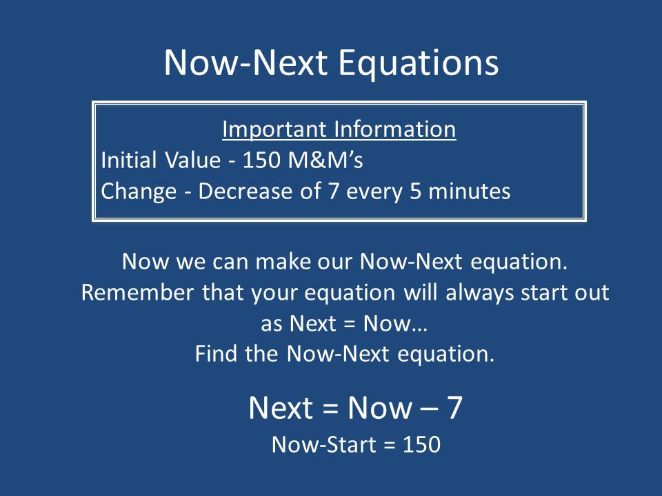 Now-Next Equations Next = Now – 7 Important Information