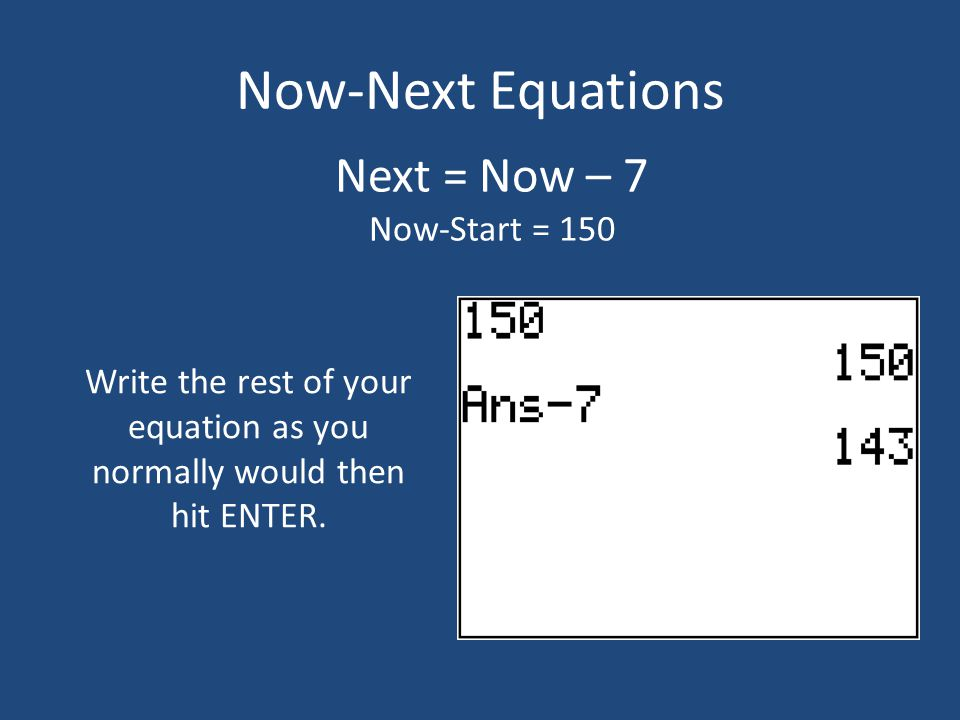 Write the rest of your equation as you normally would then hit ENTER.