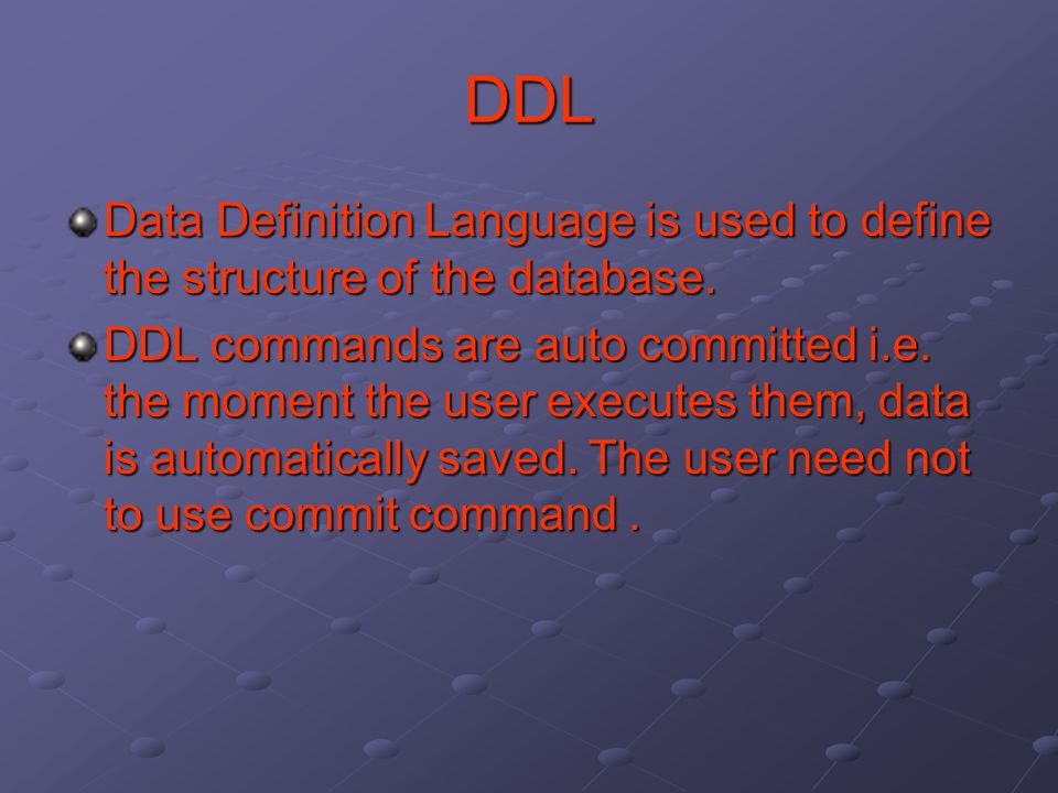 DDL Data Definition Language is used to define the structure of the database.