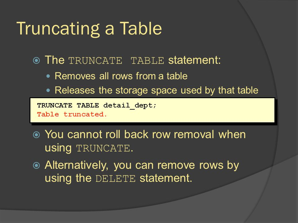 Truncating a Table The TRUNCATE TABLE statement: