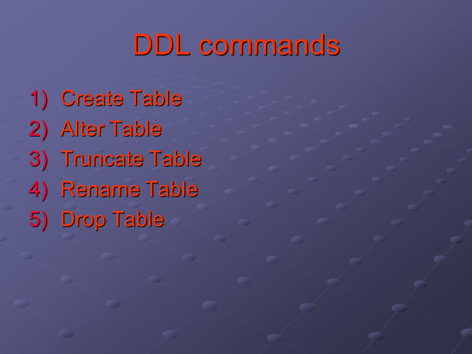 DDL commands Create Table Alter Table Truncate Table Rename Table