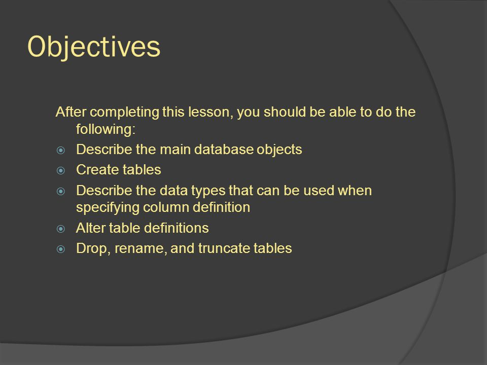 Objectives After completing this lesson, you should be able to do the following: Describe the main database objects.