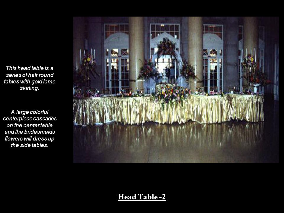 This head table is a series of half round tables with gold lame skirting.
