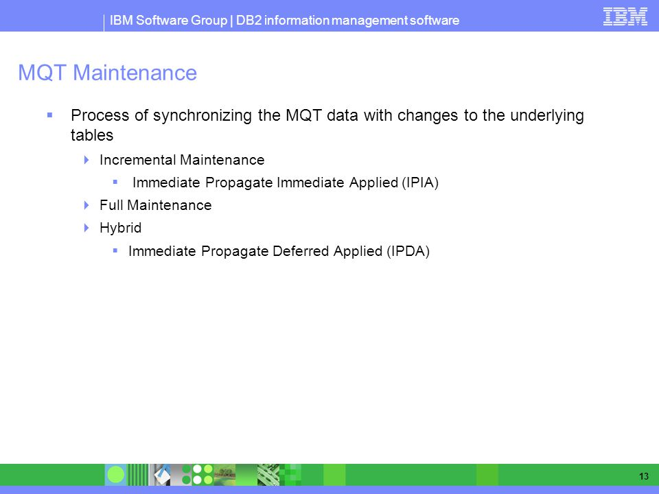 MQT Maintenance Process of synchronizing the MQT data with changes to the underlying tables. Incremental Maintenance.