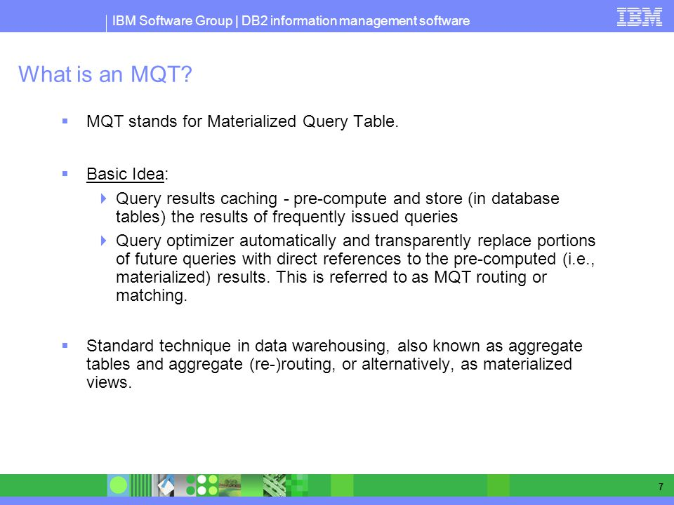What is an MQT MQT stands for Materialized Query Table. Basic Idea: