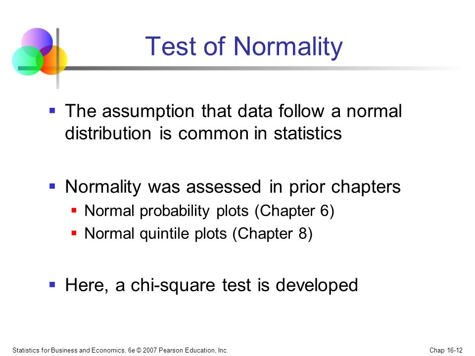 Test of Normality The assumption that data follow a normal distribution is common in statistics. Normality was assessed in prior chapters.