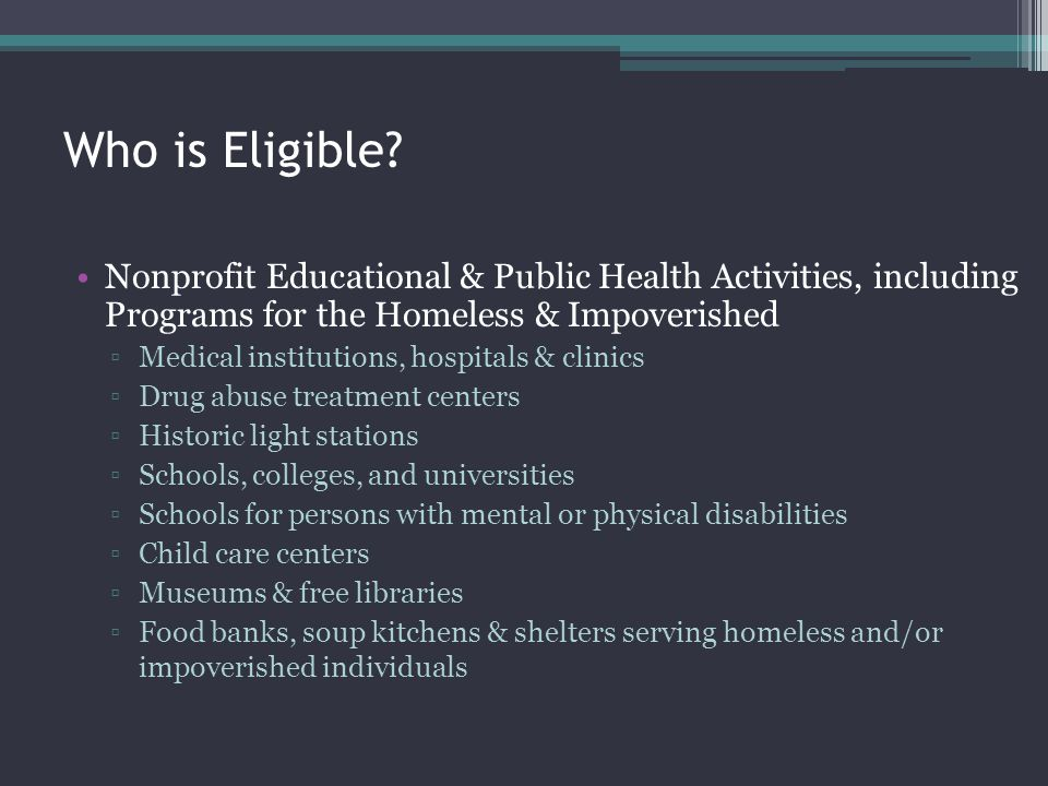 Who is Eligible Nonprofit Educational & Public Health Activities, including Programs for the Homeless & Impoverished.