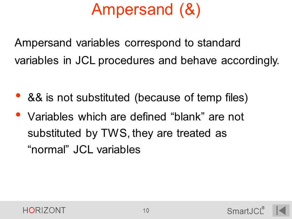 Ampersand (&) Ampersand variables correspond to standard variables in JCL procedures and behave accordingly.