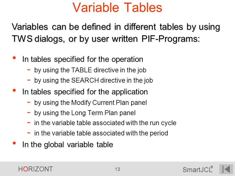 Variable Tables Variables can be defined in different tables by using TWS dialogs, or by user written PIF-Programs:
