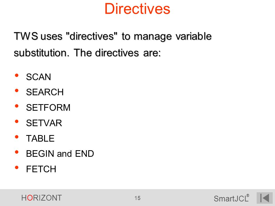 Directives TWS uses directives to manage variable substitution. The directives are: SCAN. SEARCH.