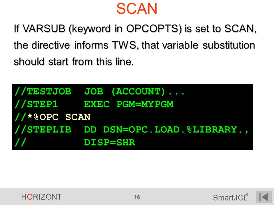 SCAN If VARSUB (keyword in OPCOPTS) is set to SCAN, the directive informs TWS, that variable substitution should start from this line.