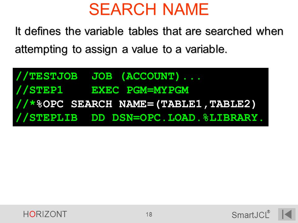 SEARCH NAME It defines the variable tables that are searched when