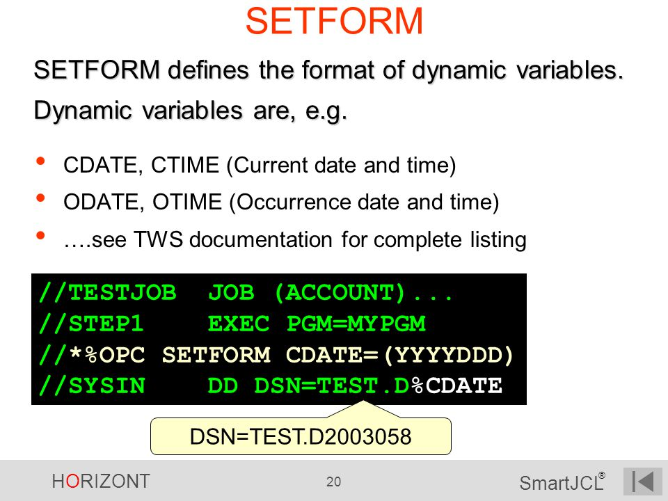 SETFORM SETFORM defines the format of dynamic variables. Dynamic variables are, e.g. CDATE, CTIME (Current date and time)