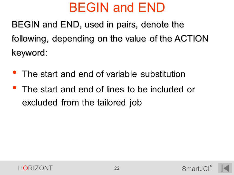 BEGIN and END BEGIN and END, used in pairs, denote the following, depending on the value of the ACTION keyword: